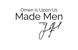 Made Men:  Omen is Upon Us